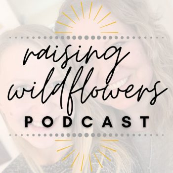 Raising Wildflowers Podcast ~ From Longing to Belonging